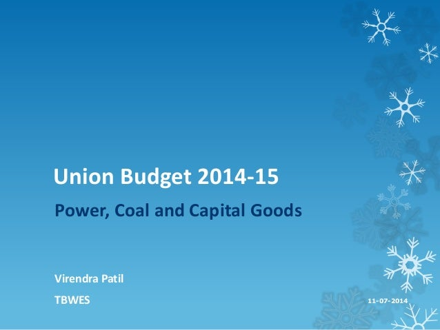 Union Budget 2014-15 Power, Coal and Capital Goods Virendra Patil TBWES 11-07-2014