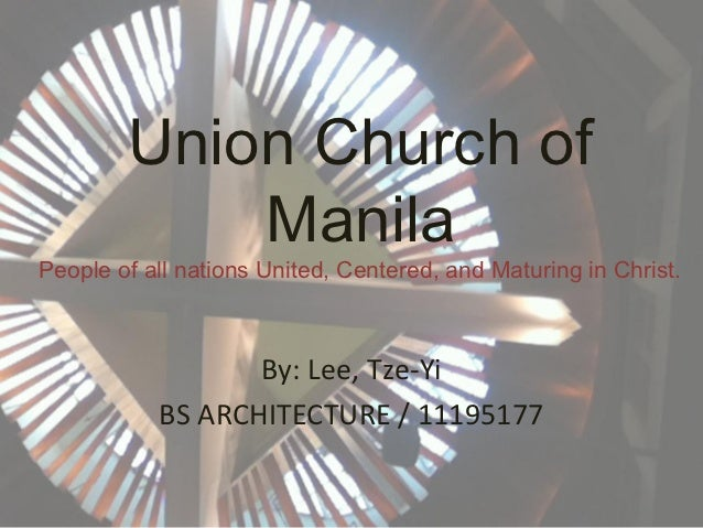 Union Church of            ManilaPeople of all nations United, Centered, and Maturing in Christ.                  By: Lee,...