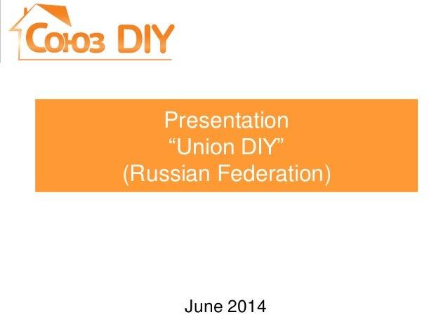 """Presentation """"Union DIY"""" (Russian Federation) June 2014"""