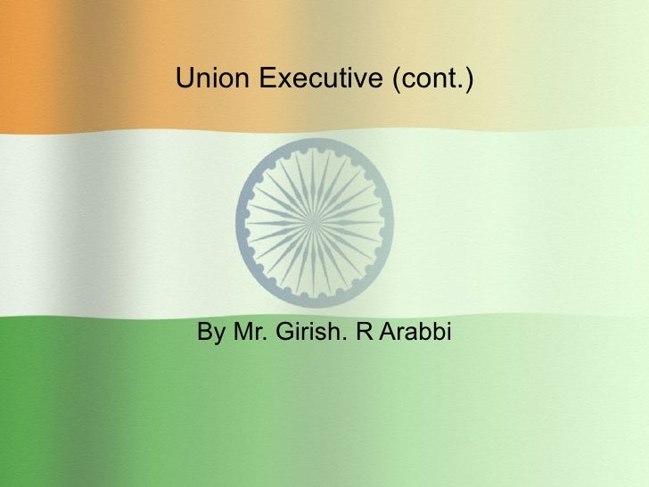 Union Executive (cont.) By Mr. Girish. R Arabbi