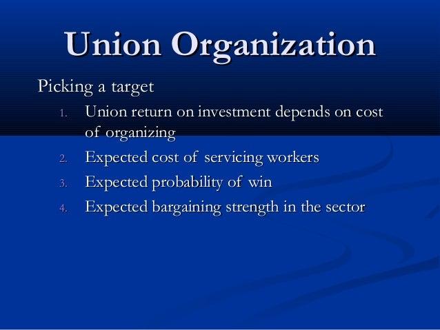 Union OrganizationUnion Organization Picking a targetPicking a target 1.1. Union return on investment depends on costUnion...