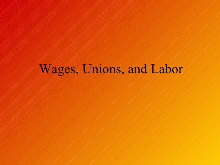 Wages, Unions, and Labor