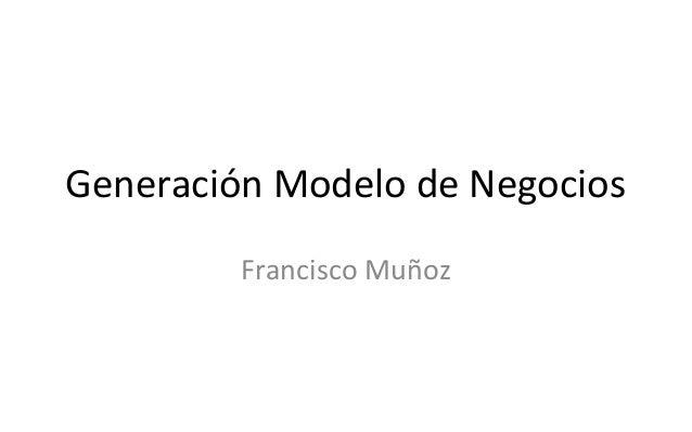 Generación Modelo de Negocios Francisco Muñoz
