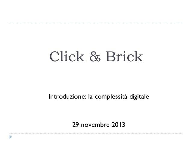 Click & Brick Introduzione: la complessità digitale  29 novembre 2013