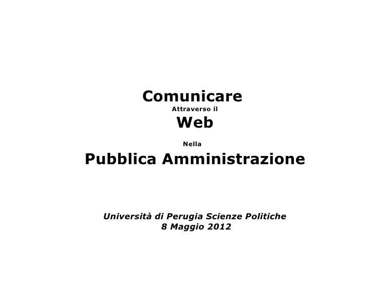 Comunicare con il web nella PA. Università di Perugia - Scienze della Comunicazione - 8 maggio 2012