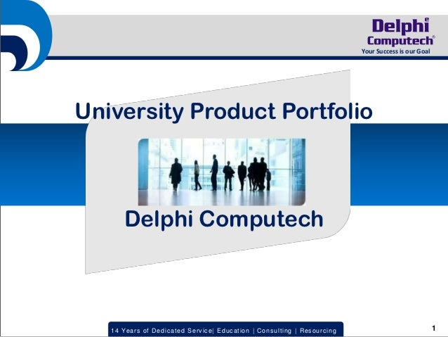 Your Success is our GoalUniversity Product Portfolio       Delphi Computech   14 Year s of Dedic ated Servic e | Educ atio...