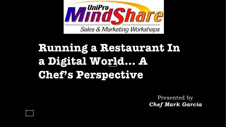 Running a Restaurant In a Digital World… A Chef's Perspective Presented by Chef Mark Garcia