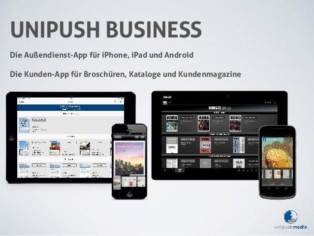 UNIPUSH BUSINESS  Die Außendienst-App für iPhone, iPad und Android  Die Kunden-App für Broschüren, Kataloge und Kundenmaga...