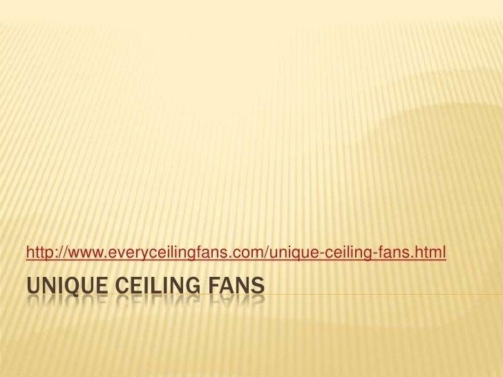 Unique ceiling fans<br />http://www.everyceilingfans.com/unique-ceiling-fans.html<br />