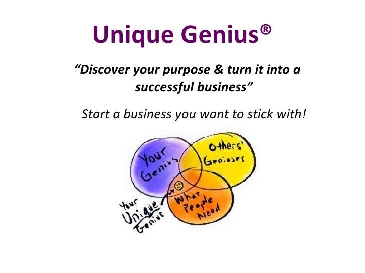 "Unique Genius® <ul><li>"" Discover your purpose & turn it into a successful business"" </li></ul><ul><li>Start a business yo..."