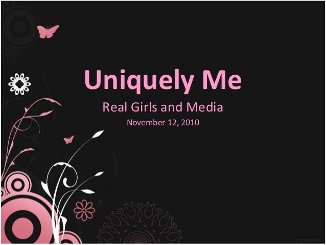 Uniquely Me Real Girls and Media November 12, 2010