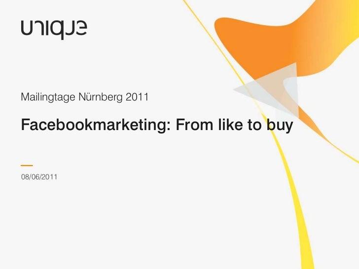 Facebookmarketing: Fromliketobuy<br />Mailingtage Nürnberg 2011<br />08/06/2011<br />