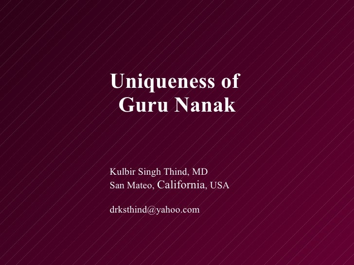 Uniqueness of  Guru Nanak Kulbir Singh Thind, MD San Mateo,  California , USA [email_address]