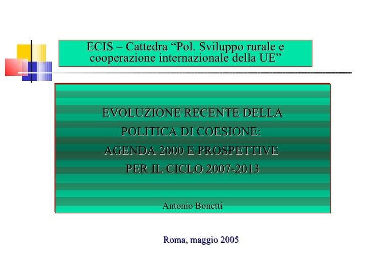 """ECIS – Cattedra """"Pol. Sviluppo rurale ecooperazione internazionale della UE""""   EVOLUZIONE RECENTE DELLA     POLITICA DI CO..."""