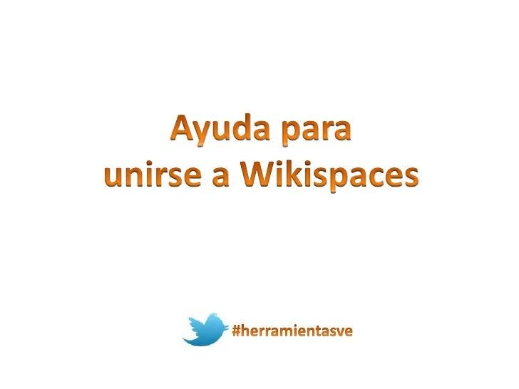 Ingresamos a la wiki correspondiente, por ejemplo ahttp://virtualeduca.wikispaces.com/ (revisen en laclase el enlace que l...