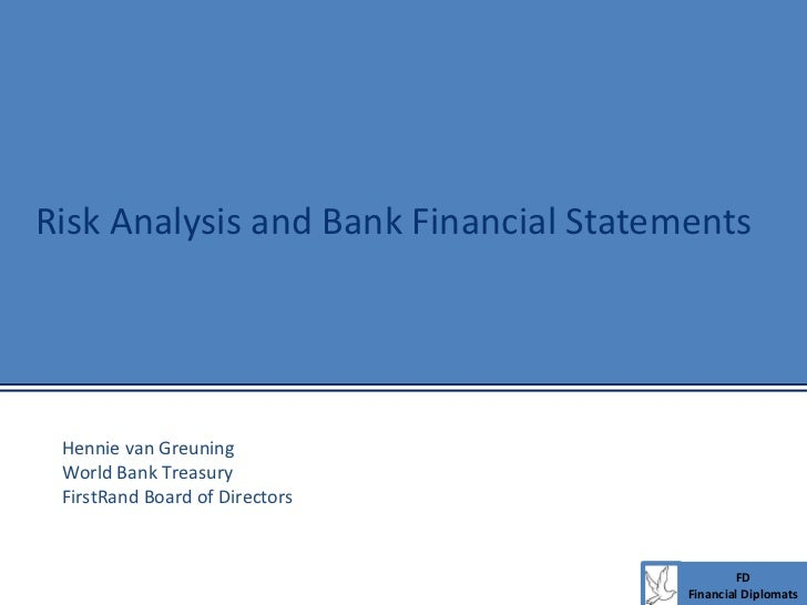 Risk Analysis and Bank Financial Statements Hennie van Greuning World Bank Treasury FirstRand Board of Directors