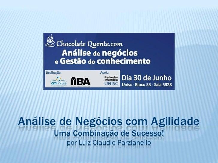 Análise de Negócios com Agilidade      Uma Combinação de Sucesso!         por Luiz Claudio Parzianello