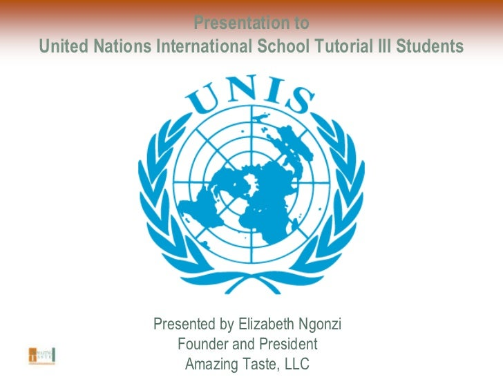 Presentation to United Nations International School Tutorial III Students<br />Presented by Elizabeth Ngonzi<br />Founder ...