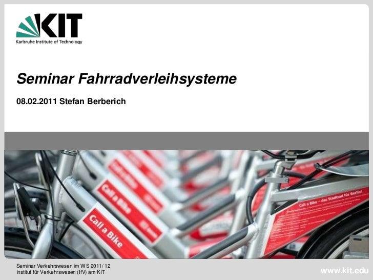 Seminar Fahrradverleihsysteme08.02.2011 Stefan BerberichSeminar Verkehrswesen im WS 2011/ 12Institut für Verkehrswesen (If...