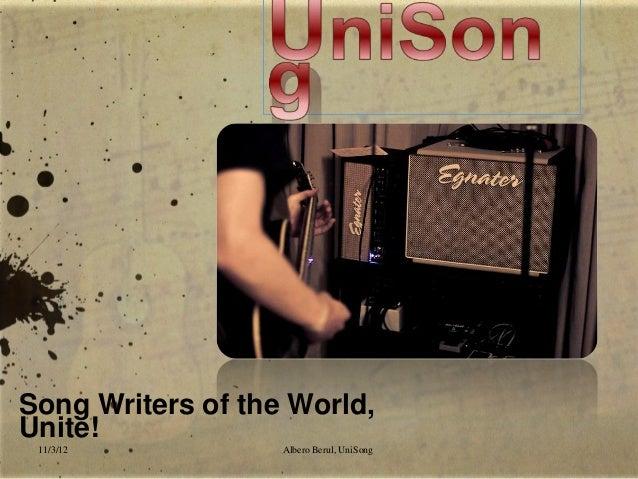 Song Writers of the World,Unite! 11/3/12           Albero Berul, UniSong