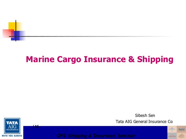 <ul><li>Marine Cargo Insurance & Shipping </li></ul><ul><li>Sibesh Sen </li></ul><ul><li>Tata AIG General Insurance Co Ltd...