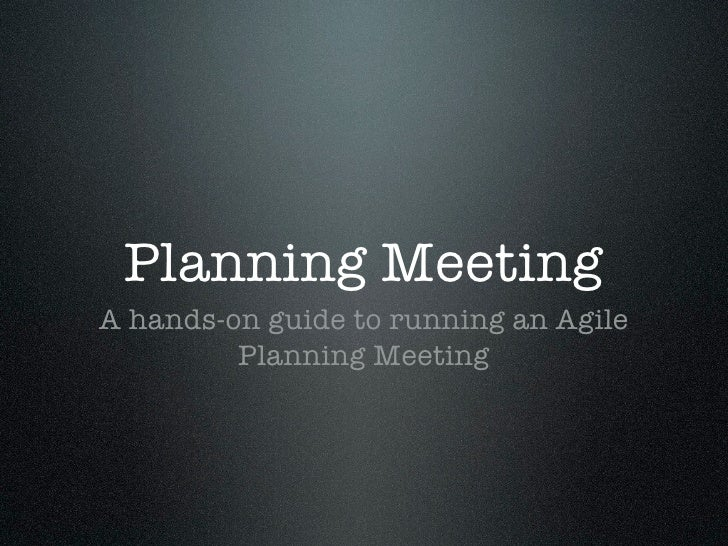 Planning MeetingA hands-on guide to running an Agile         Planning Meeting