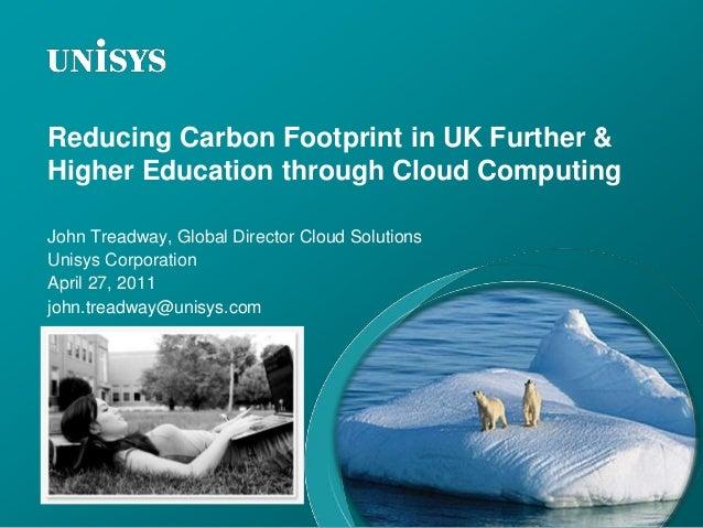 Reducing Carbon Footprint in UK Further & Higher Education through Cloud Computing John Treadway, Global Director Cloud So...