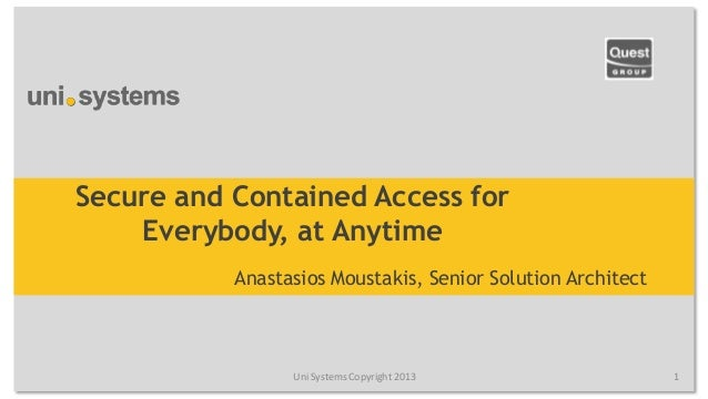 Secure and Contained Access for    Everybody, at Anytime           Anastasios Moustakis, Senior Solution Architect        ...