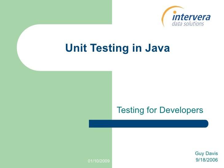 Unit Testing in Java                      Testing for Developers                                        Guy Davis         ...