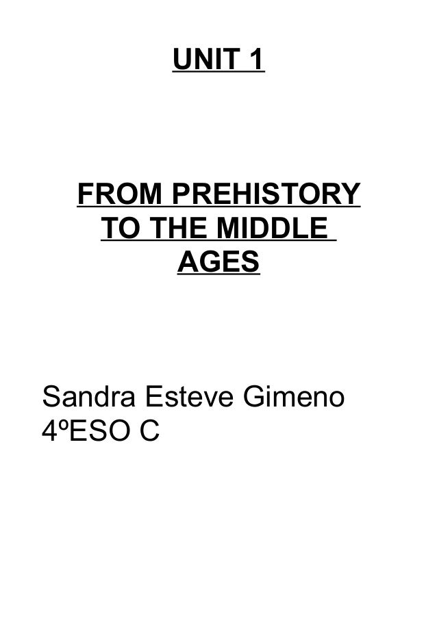 UNIT 1  FROM PREHISTORY TO THE MIDDLE AGES  Sandra Esteve Gimeno 4ºESO C