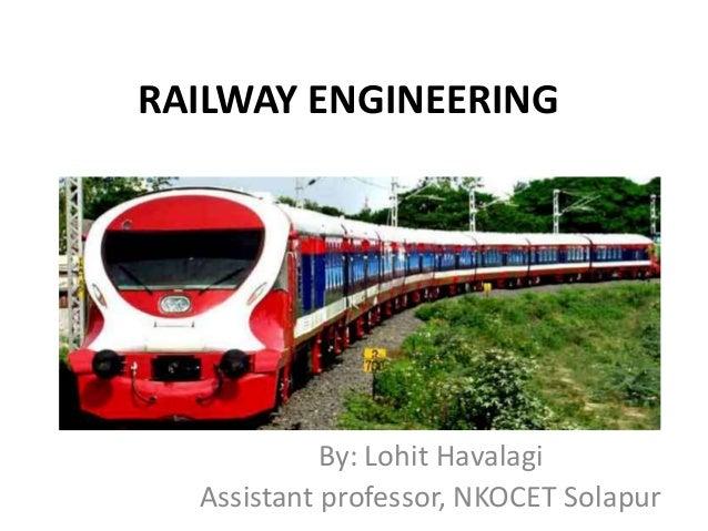 RAILWAY ENGINEERING By: Lohit Havalagi Assistant professor, NKOCET Solapur