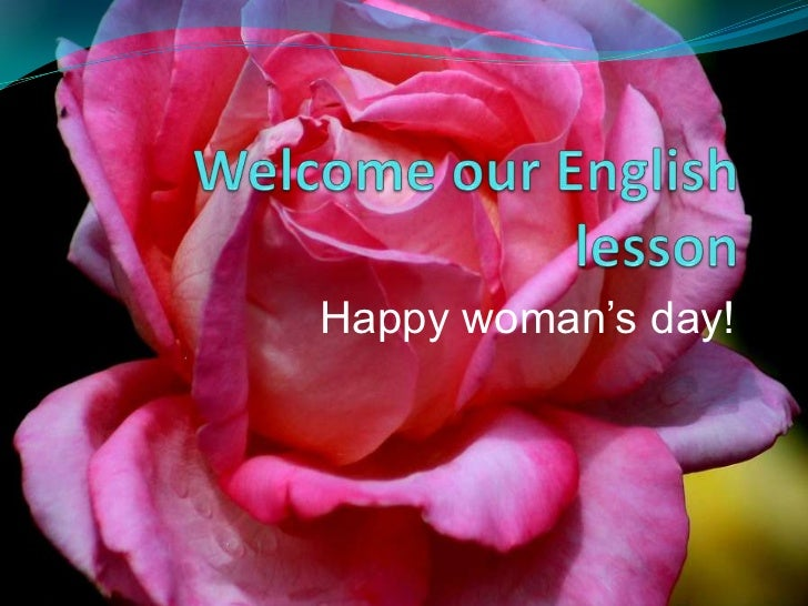 Welcome our English lesson<br />Happy woman's day!<br />