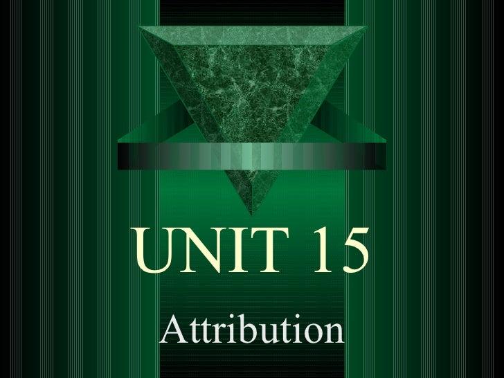 UNIT 15 Attribution
