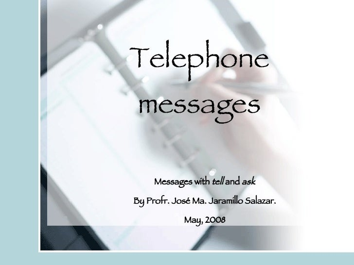 Telephone messages Messages with  tell  and  ask By Profr. José Ma. Jaramillo Salazar. May, 2008