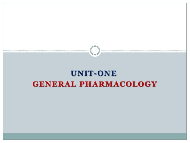 UNIT-ONE GENERAL PHARMACOLOGY