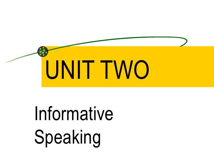 UNIT TWO Informative Speaking