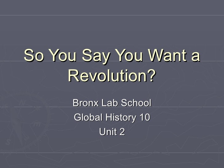 So You Say You Want a Revolution? Bronx Lab School Global History 10 Unit 2