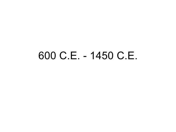 600 C.E. - 1450 C.E.