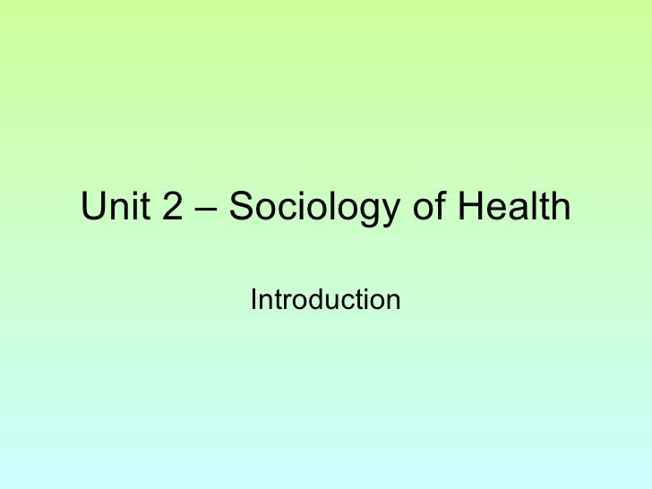 Unit 2 – Sociology of Health Introduction