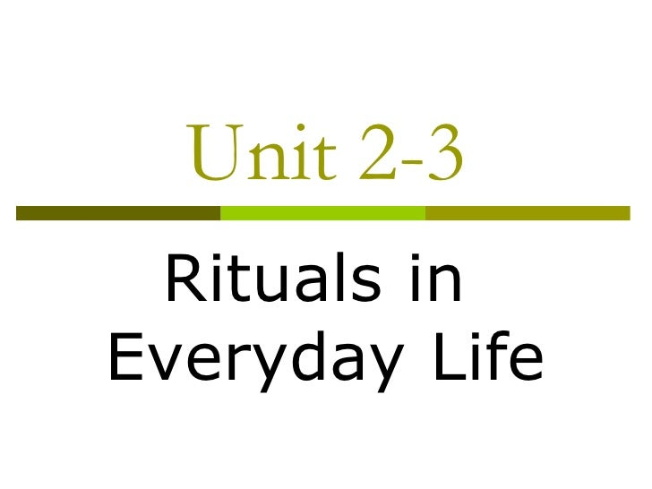 Unit 2-3 Rituals in  Everyday Life