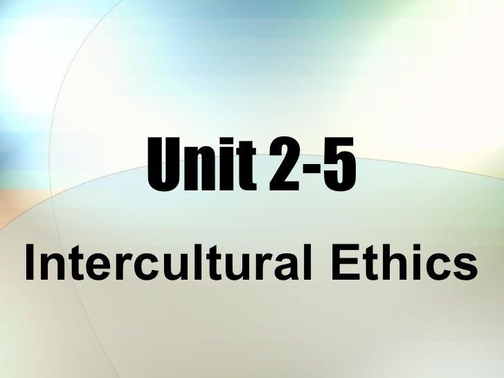 Unit 2-5 Intercultural Ethics