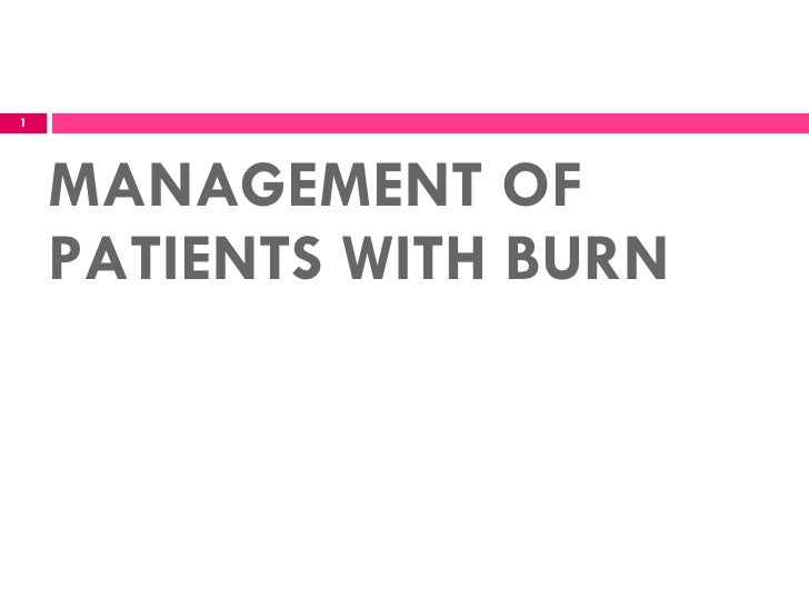 MANAGEMENT OF PATIENTS WITH BURN