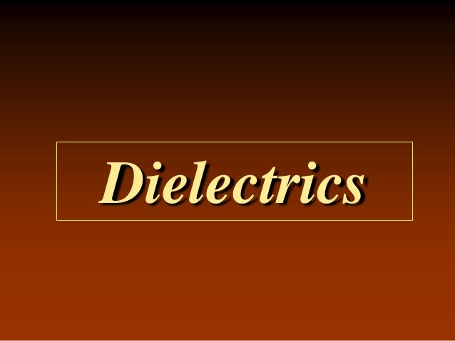 Uses of dielectrics