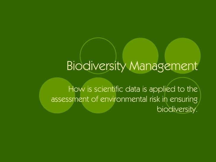 Biodiversity Management How is scientific data is applied to the assessment of environmental risk in ensuring biodiversity.