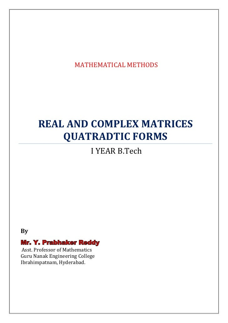 MATHEMATICAL METHODS       REAL AND COMPLEX MATRICES           QUATRADTIC FORMS                            I YEAR B.TechBy...