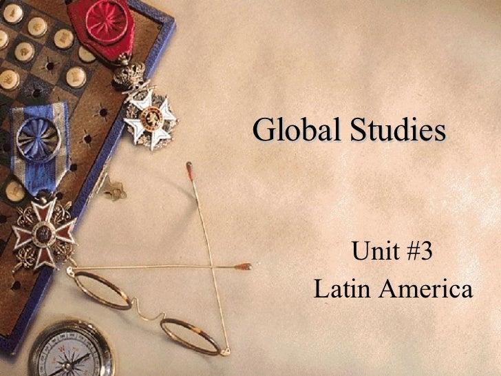 Global Studies Unit #3 Latin America