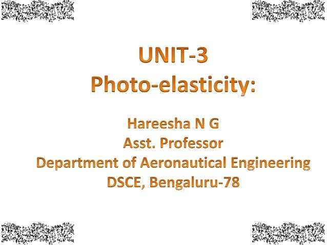 UNIT-3: Photo-elasticity: • Nature of light, Wave theory of light • optical interference , Stress optic law, • effect of s...