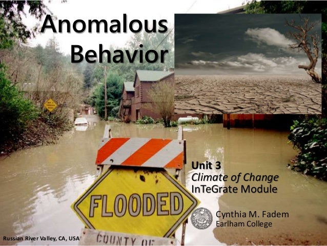 Anomalous Behavior Unit 3 Climate of Change InTeGrate Module Cynthia M. Fadem Earlham College Russian River Valley, CA, USA