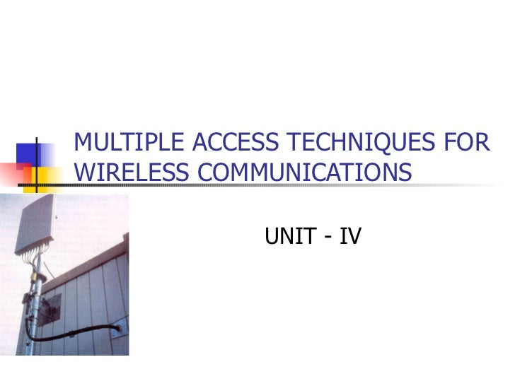 MULTIPLE ACCESS TECHNIQUES FOR WIRELESS COMMUNICATIONS  UNIT - IV