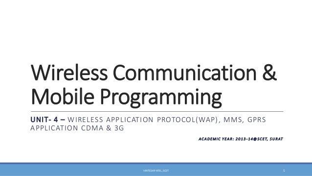 Wireless Communication & Mobile Programming UNIT- 4 – WIRELESS APPLICATION PROTOCOL(WAP), MMS, GPRS APPLICATION CDMA & 3G ...